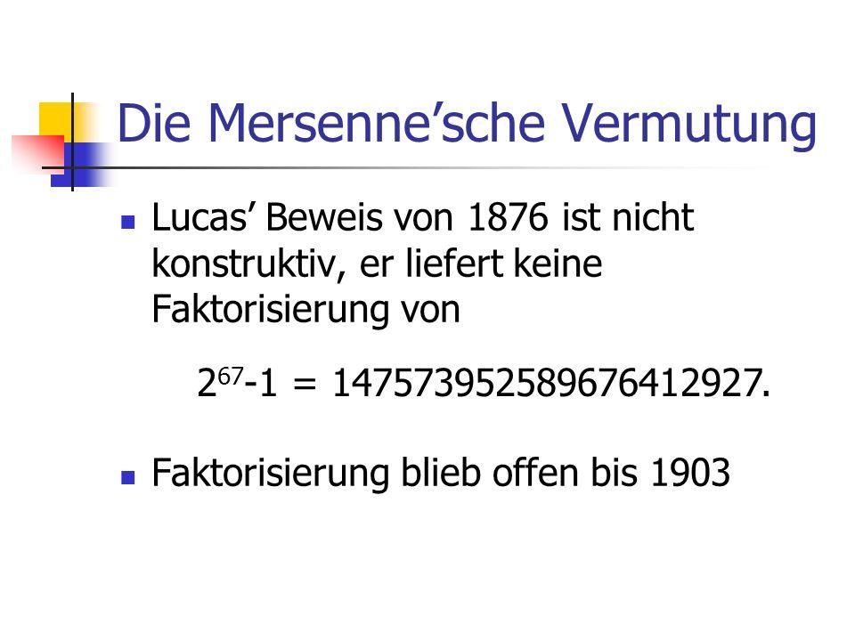 Die Mersennesche Vermutung Lucas Beweis von 1876 ist nicht konstruktiv, er liefert keine Faktorisierung von Faktorisierung blieb offen bis 1903 2 67 -1 = 147573952589676412927.