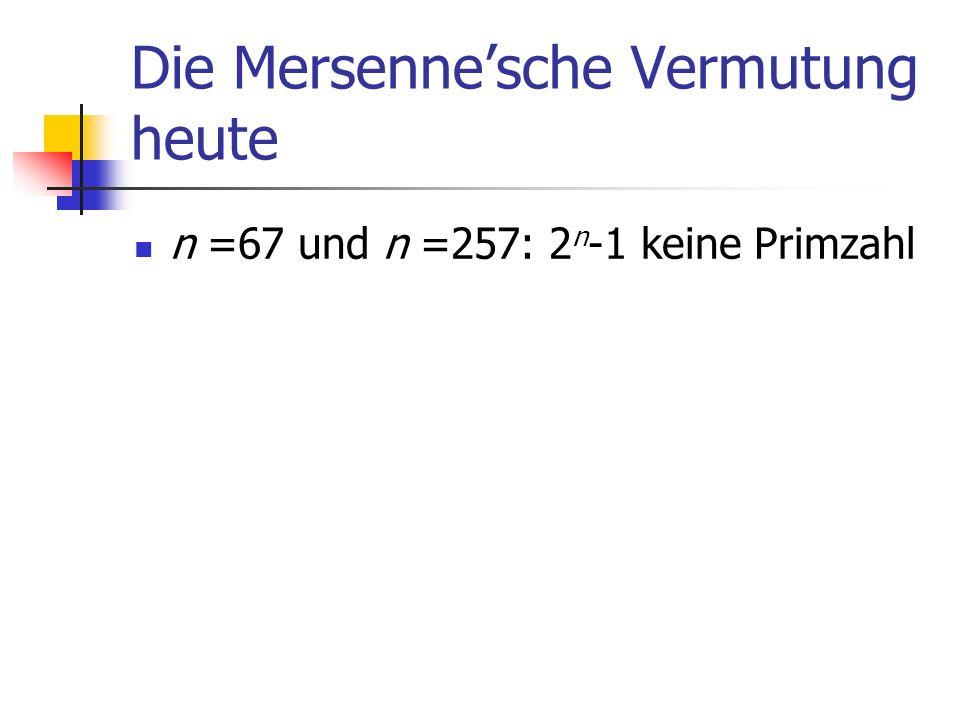 Die Mersennesche Vermutung heute n =67 und n =257: 2 n -1 keine Primzahl