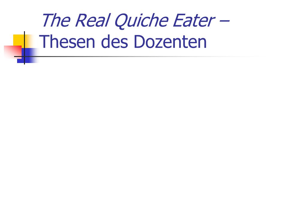 The Real Quiche Eater – Thesen des Dozenten
