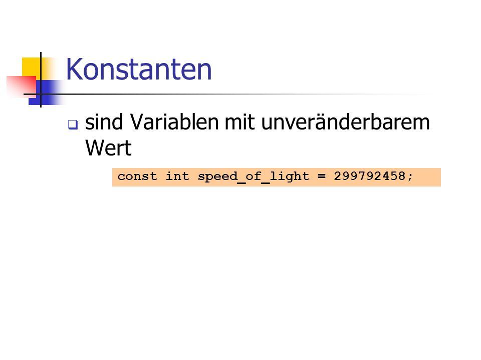 Konstanten sind Variablen mit unveränderbarem Wert const int speed_of_light = 299792458;