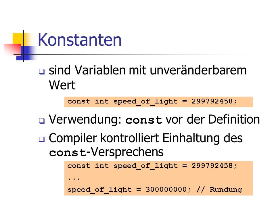 Konstanten sind Variablen mit unveränderbarem Wert Verwendung: const vor der Definition Compiler kontrolliert Einhaltung des const -Versprechens const int speed_of_light = 299792458;...