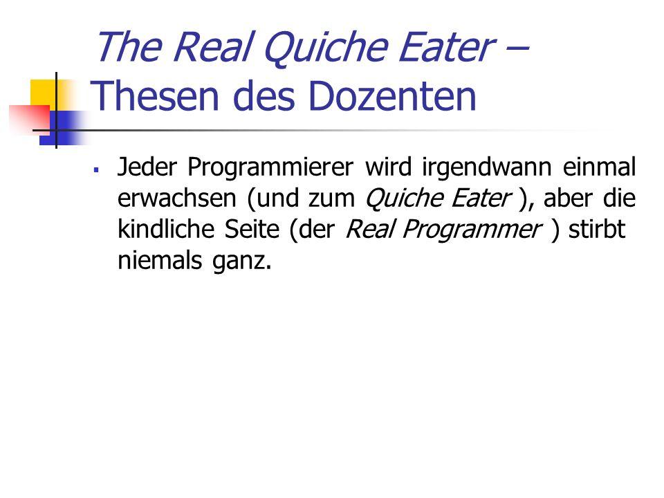 Jeder Programmierer wird irgendwann einmal erwachsen (und zum Quiche Eater ), aber die kindliche Seite (der Real Programmer ) stirbt niemals ganz.