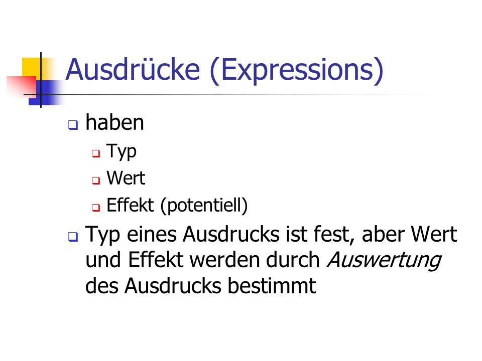 Ausdrücke (Expressions) haben Typ Wert Effekt (potentiell) Typ eines Ausdrucks ist fest, aber Wert und Effekt werden durch Auswertung des Ausdrucks bestimmt