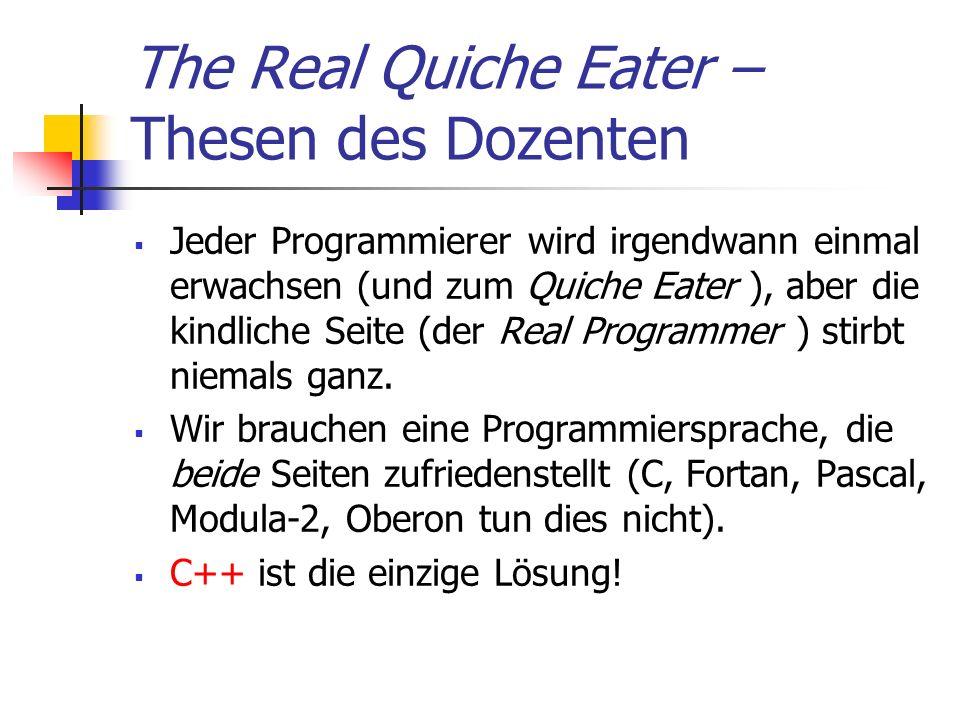 The Real Quiche Eater – Thesen des Dozenten Jeder Programmierer wird irgendwann einmal erwachsen (und zum Quiche Eater ), aber die kindliche Seite (der Real Programmer ) stirbt niemals ganz.