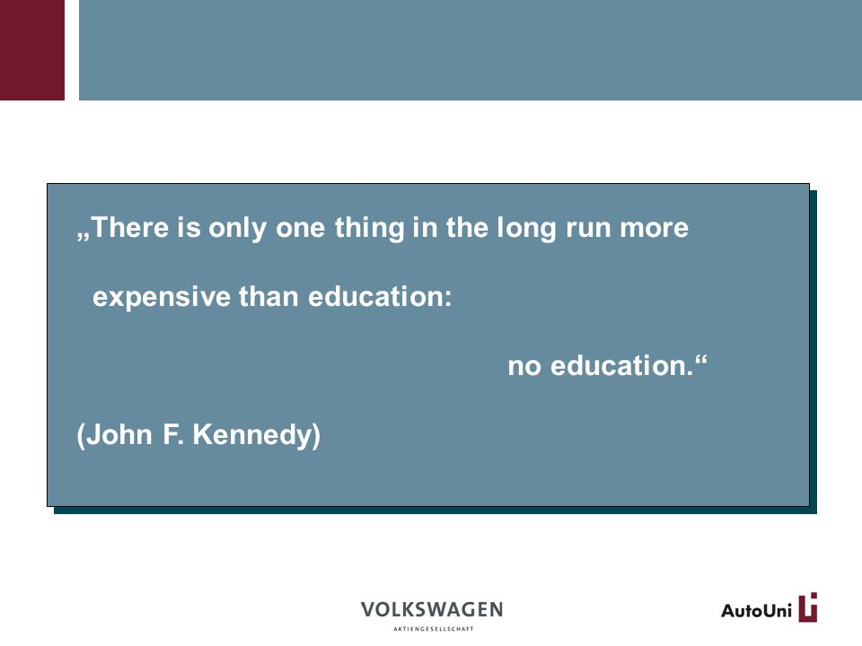 There is only one thing in the long run more expensive than education: no education.