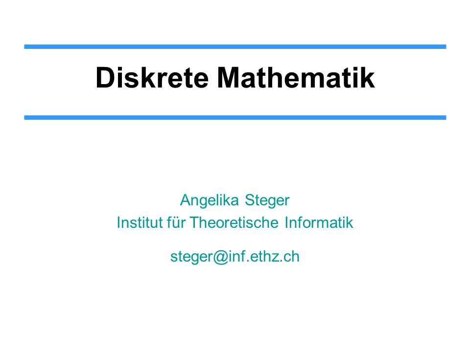 Diskrete Mathematik Angelika Steger Institut für Theoretische Informatik steger@inf.ethz.ch TexPoint fonts used in EMF. Read the TexPoint manual befor