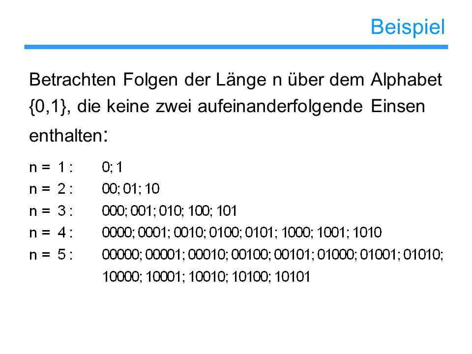 Beispiel Betrachten Folgen der Länge n über dem Alphabet {0,1}, die keine zwei aufeinanderfolgende Einsen enthalten :