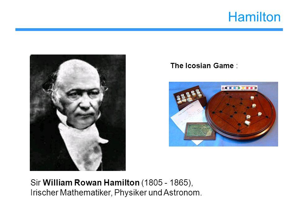 Hamilton Sir William Rowan Hamilton (1805 - 1865), Irischer Mathematiker, Physiker und Astronom. The Icosian Game :