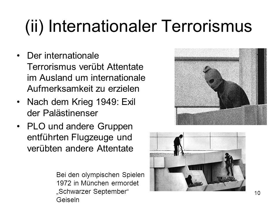 10 (ii) Internationaler Terrorismus Der internationale Terrorismus verübt Attentate im Ausland um internationale Aufmerksamkeit zu erzielen Nach dem K