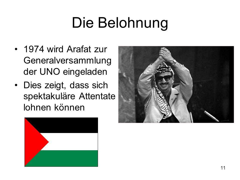 11 Die Belohnung 1974 wird Arafat zur Generalversammlung der UNO eingeladen Dies zeigt, dass sich spektakuläre Attentate lohnen können