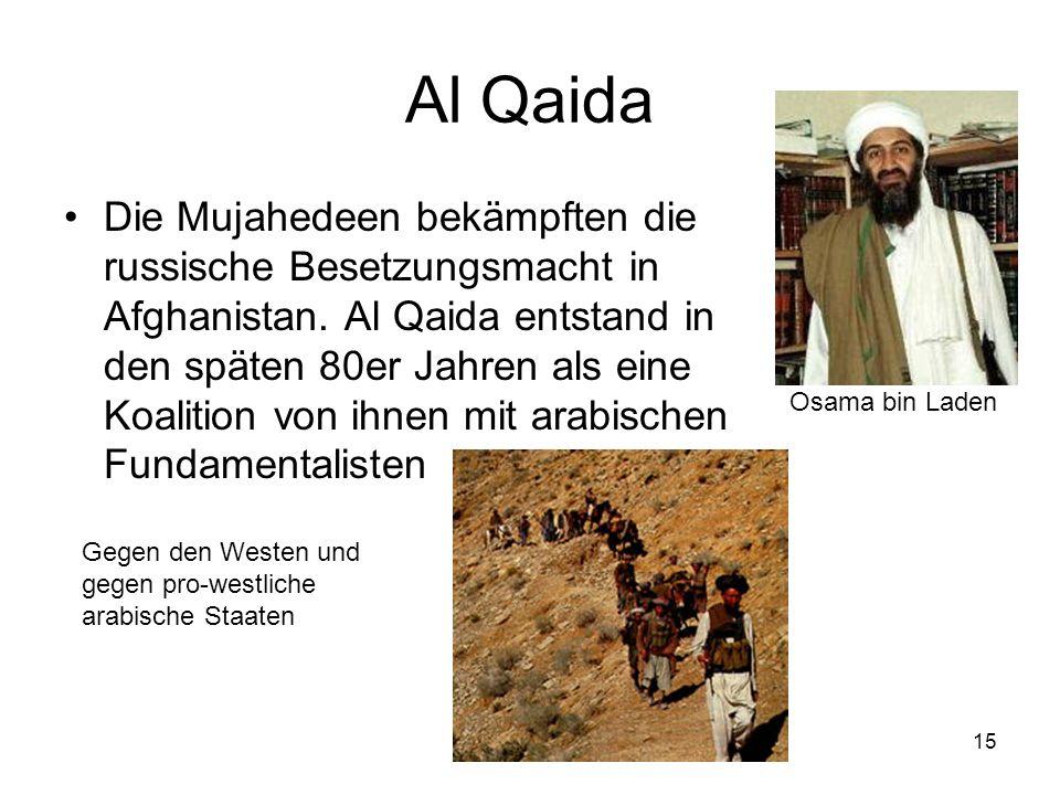 15 Al Qaida Die Mujahedeen bekämpften die russische Besetzungsmacht in Afghanistan. Al Qaida entstand in den späten 80er Jahren als eine Koalition von
