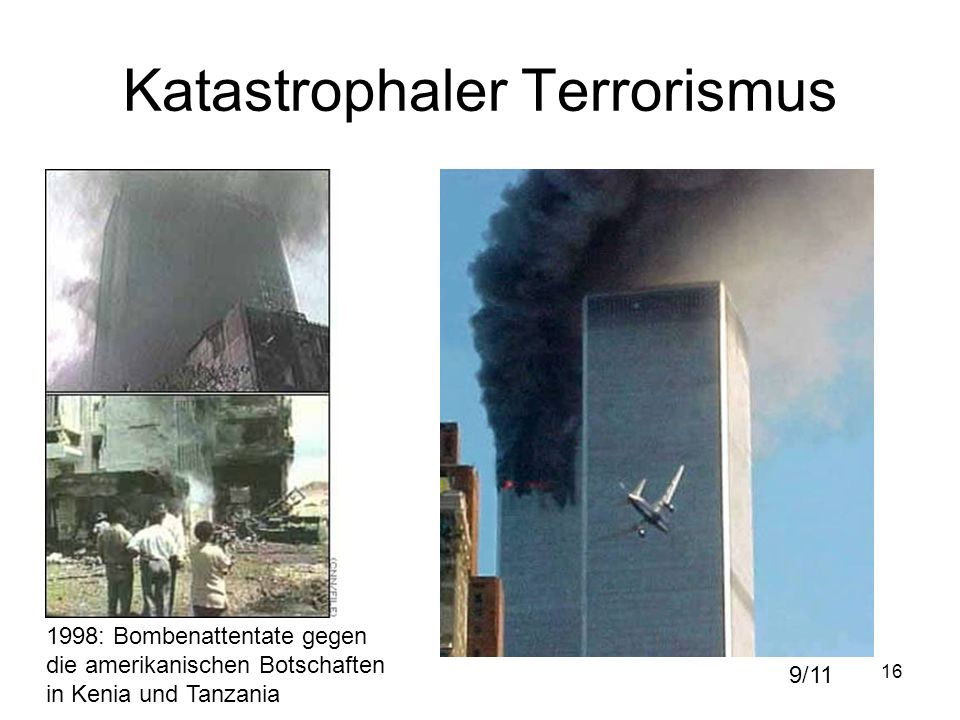 16 Katastrophaler Terrorismus 1998: Bombenattentate gegen die amerikanischen Botschaften in Kenia und Tanzania 9/11