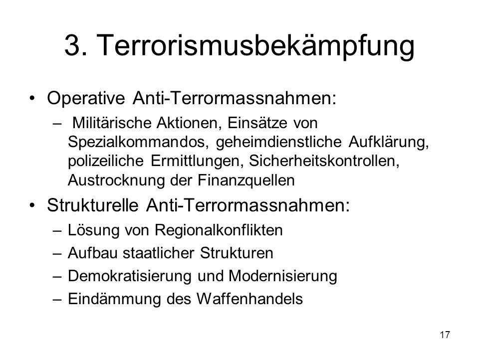 17 3. Terrorismusbekämpfung Operative Anti-Terrormassnahmen: – Militärische Aktionen, Einsätze von Spezialkommandos, geheimdienstliche Aufklärung, pol