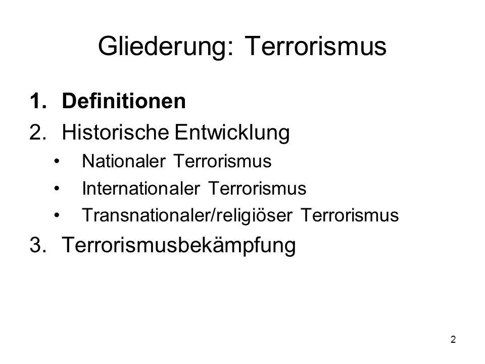2 Gliederung: Terrorismus 1.Definitionen 2.Historische Entwicklung Nationaler Terrorismus Internationaler Terrorismus Transnationaler/religiöser Terro