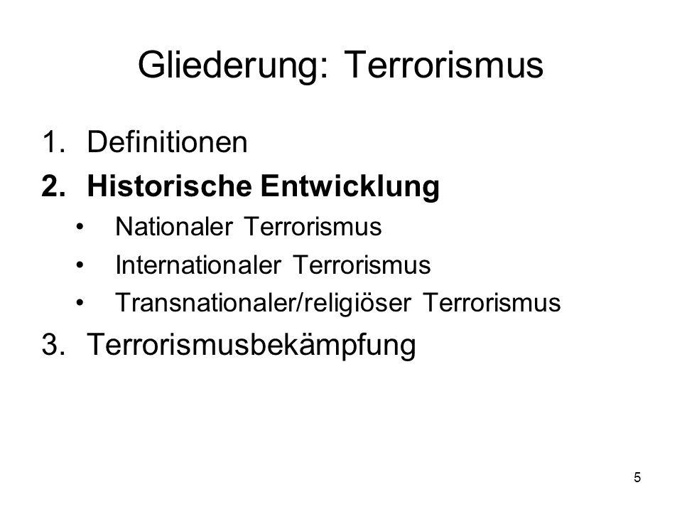 5 Gliederung: Terrorismus 1.Definitionen 2.Historische Entwicklung Nationaler Terrorismus Internationaler Terrorismus Transnationaler/religiöser Terro