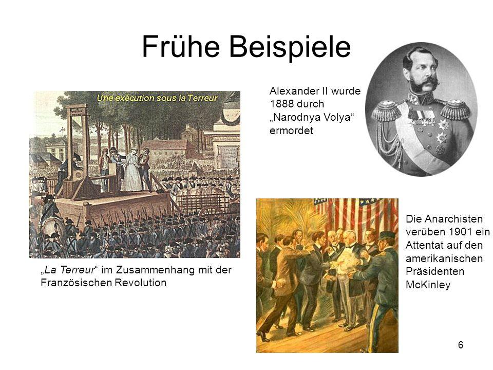 6 Frühe Beispiele La Terreur im Zusammenhang mit der Französischen Revolution Alexander II wurde 1888 durch Narodnya Volya ermordet Die Anarchisten ve