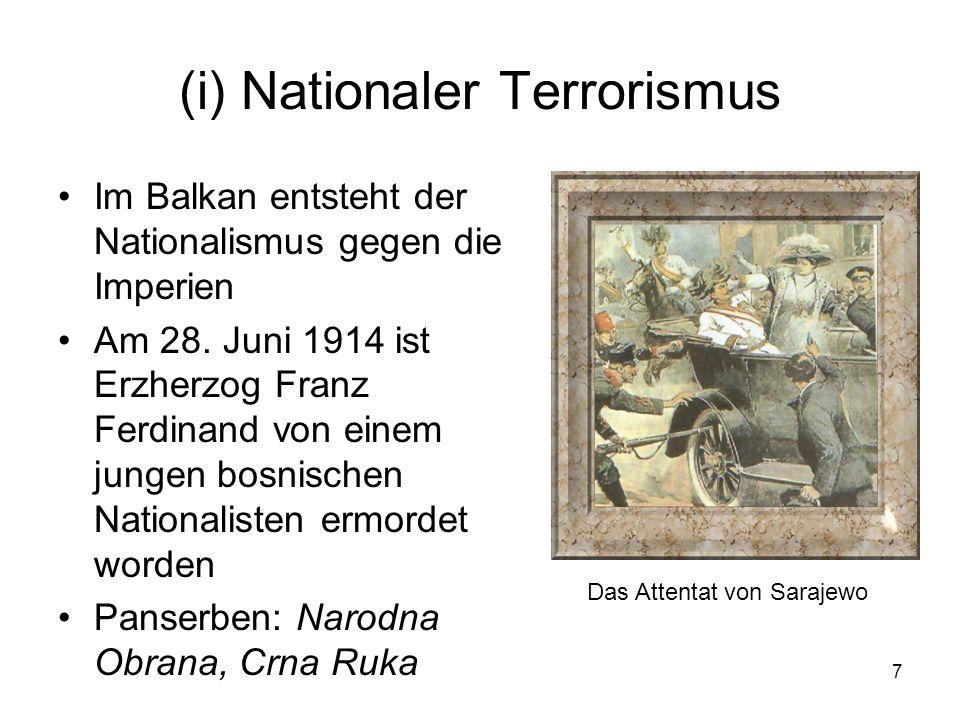 7 (i) Nationaler Terrorismus Im Balkan entsteht der Nationalismus gegen die Imperien Am 28. Juni 1914 ist Erzherzog Franz Ferdinand von einem jungen b