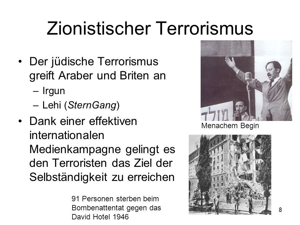 8 Zionistischer Terrorismus Der jüdische Terrorismus greift Araber und Briten an –Irgun –Lehi (SternGang) Dank einer effektiven internationalen Medien