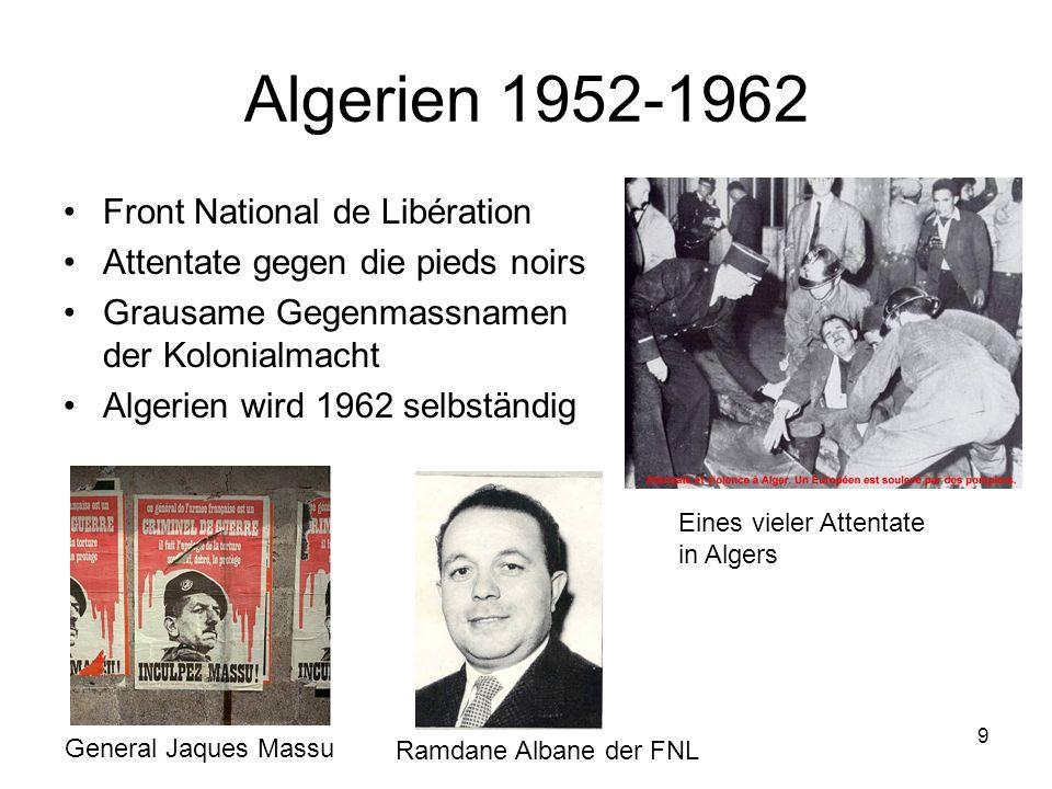 9 Algerien 1952-1962 Front National de Libération Attentate gegen die pieds noirs Grausame Gegenmassnamen der Kolonialmacht Algerien wird 1962 selbstä