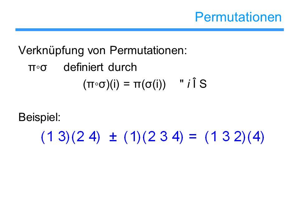 Permutationen Verknüpfung von Permutationen: πσ definiert durch (πσ)(i) = π(σ(i))