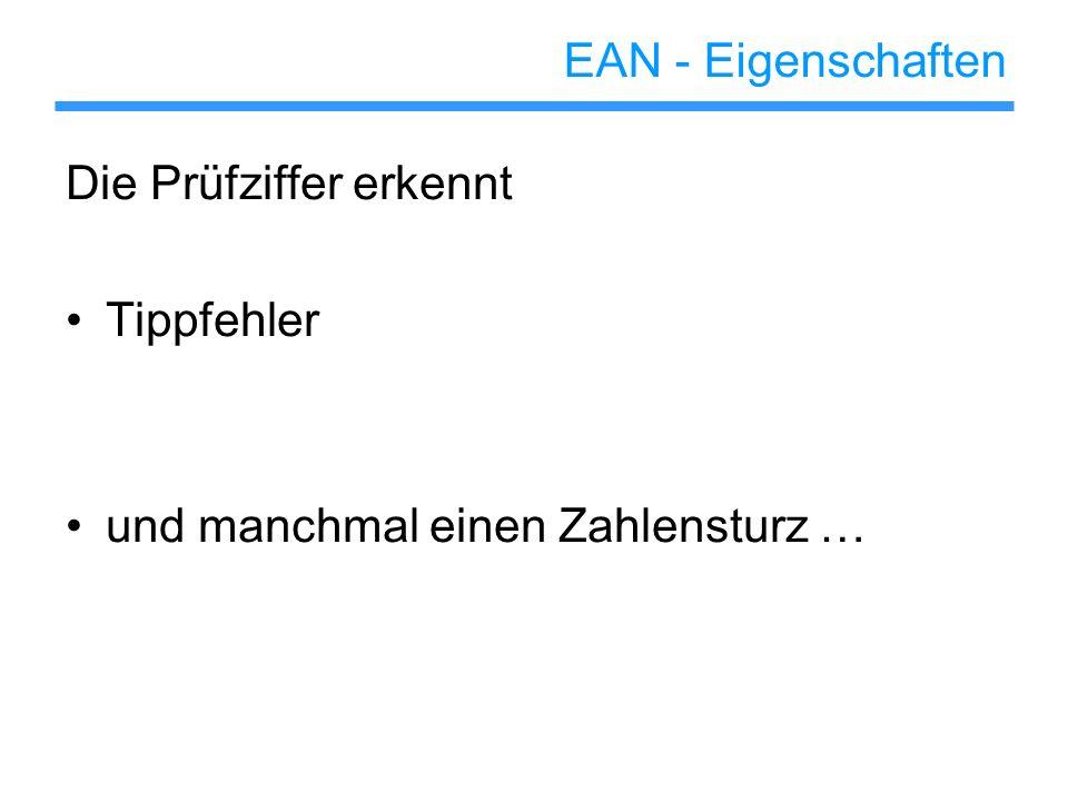 EAN - Eigenschaften Die Prüfziffer erkennt Tippfehler und manchmal einen Zahlensturz …