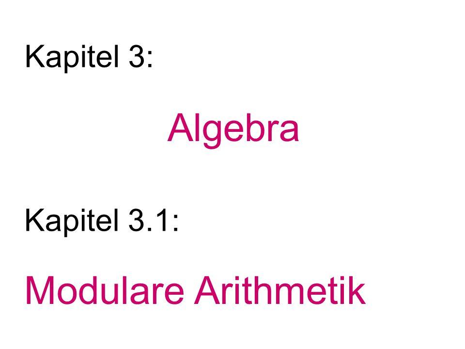 Algebra Kapitel 3: Kapitel 3.1: Modulare Arithmetik