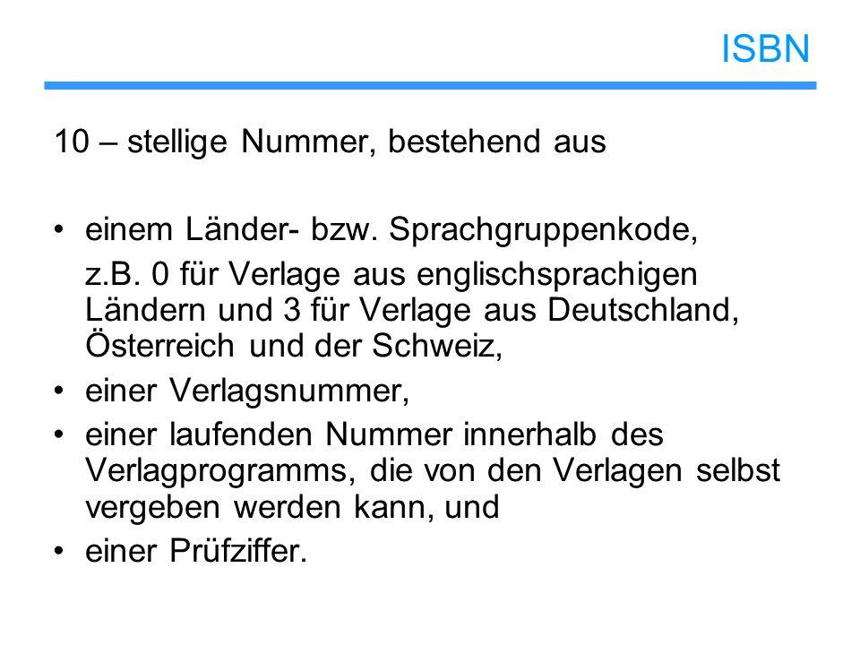 ISBN 10 – stellige Nummer, bestehend aus einem Länder- bzw. Sprachgruppenkode, z.B. 0 für Verlage aus englischsprachigen Ländern und 3 für Verlage aus