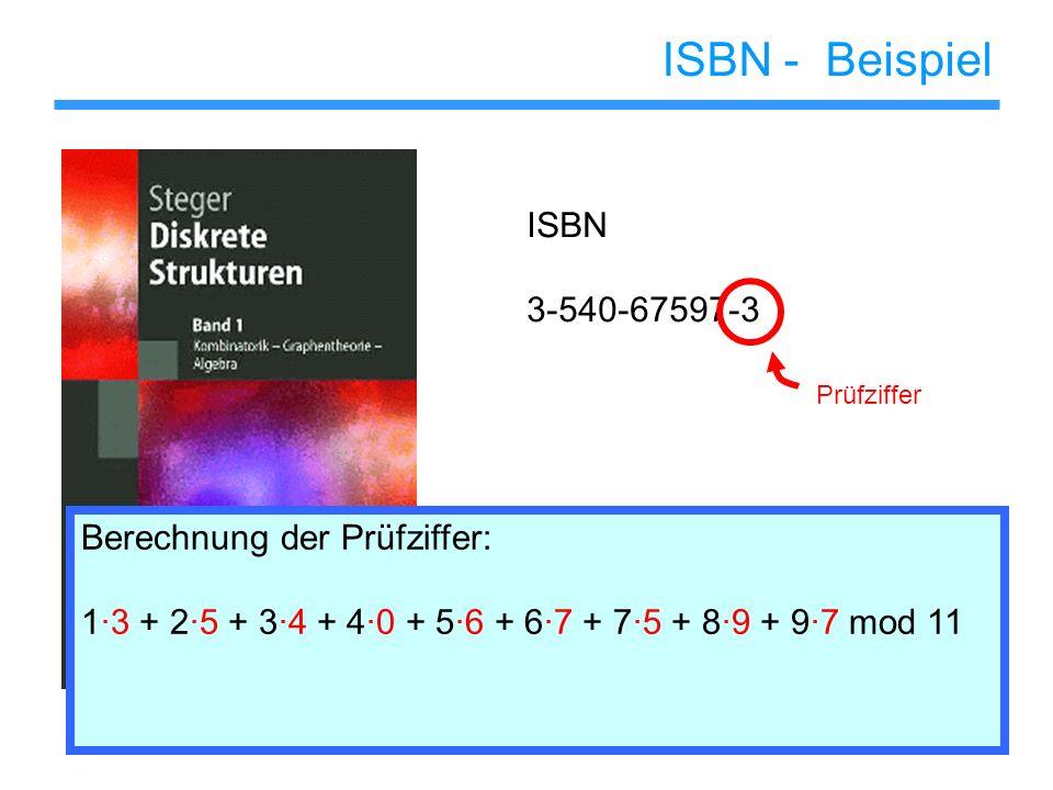 ISBN - Beispiel ISBN 3-540-67597-3 Prüfziffer Berechnung der Prüfziffer: 13 + 25 + 34 + 40 + 56 + 67 + 75 + 89 + 97 mod 11