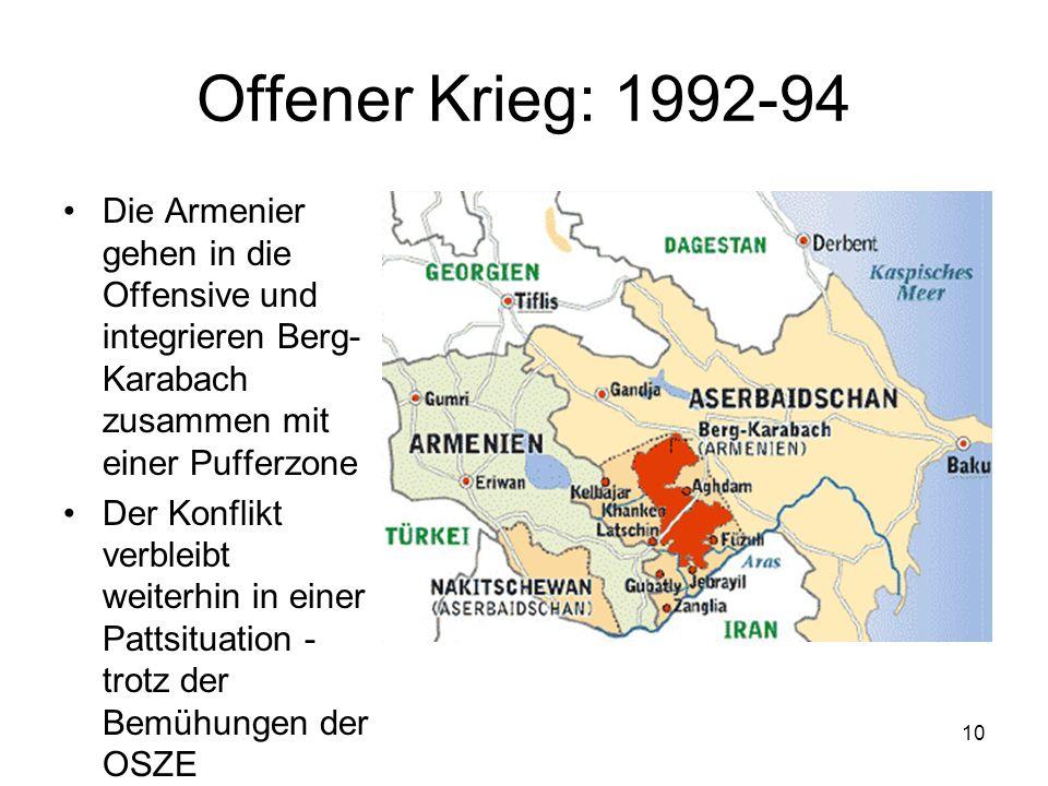 10 Offener Krieg: 1992-94 Die Armenier gehen in die Offensive und integrieren Berg- Karabach zusammen mit einer Pufferzone Der Konflikt verbleibt weit