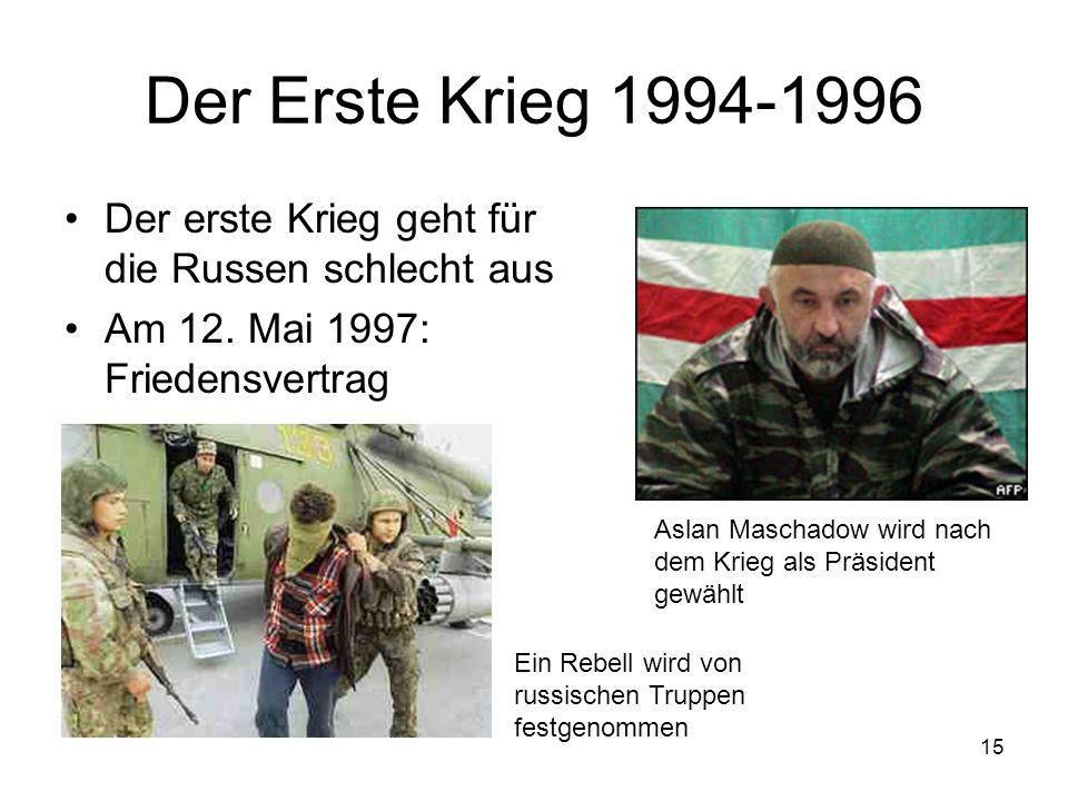 15 Der Erste Krieg 1994-1996 Der erste Krieg geht für die Russen schlecht aus Am 12. Mai 1997: Friedensvertrag Ein Rebell wird von russischen Truppen