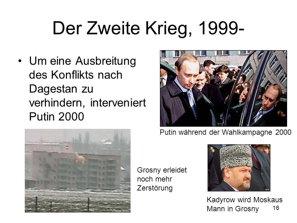 16 Der Zweite Krieg, 1999- Um eine Ausbreitung des Konflikts nach Dagestan zu verhindern, interveniert Putin 2000 Putin während der Wahlkampagne 2000