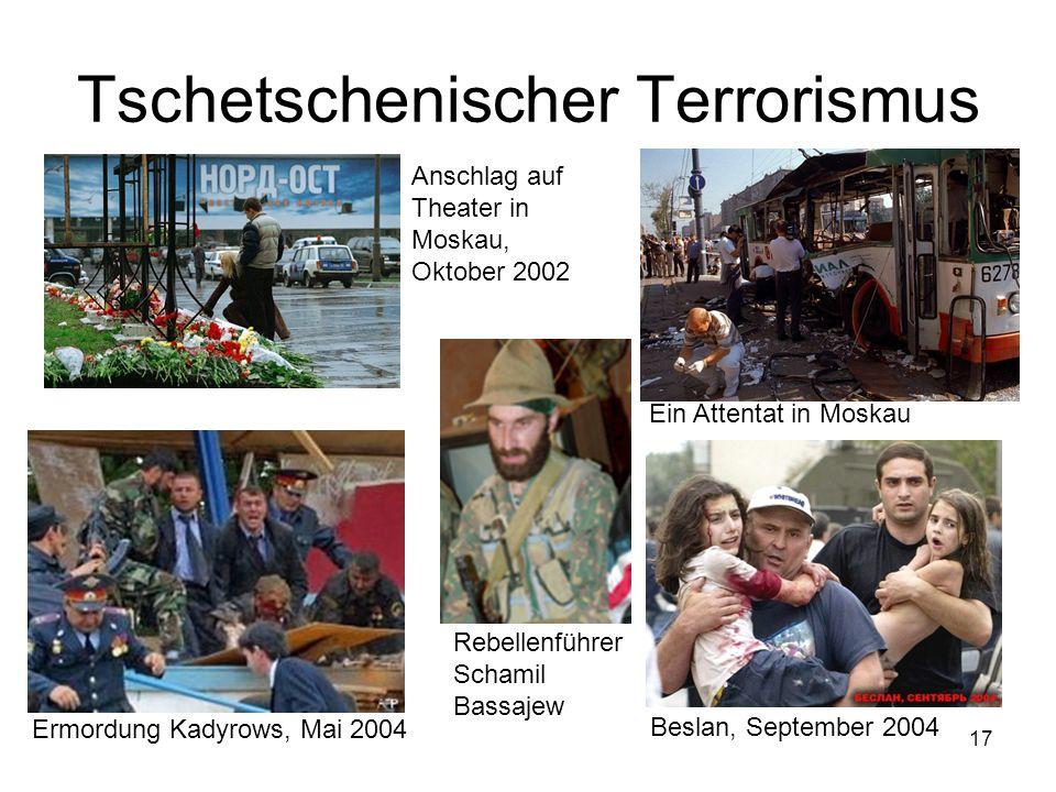 17 Tschetschenischer Terrorismus Ein Attentat in Moskau Beslan, September 2004 Ermordung Kadyrows, Mai 2004 Anschlag auf Theater in Moskau, Oktober 20