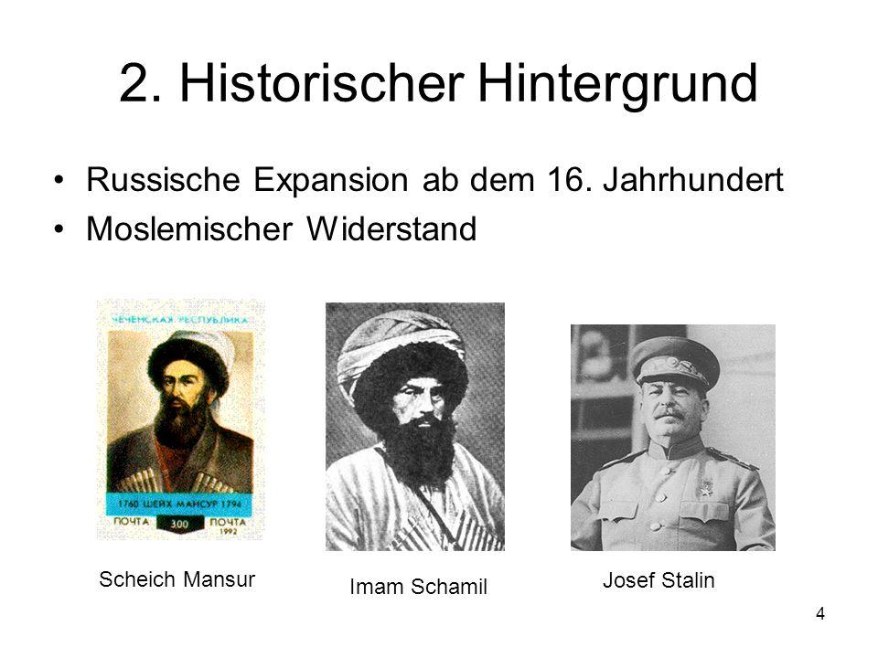 4 2. Historischer Hintergrund Russische Expansion ab dem 16. Jahrhundert Moslemischer Widerstand Scheich Mansur Imam Schamil Josef Stalin