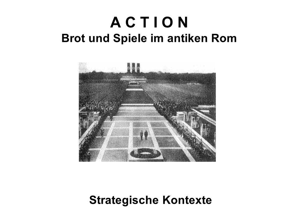 A C T I O N Brot und Spiele im antiken Rom Strategische Kontexte