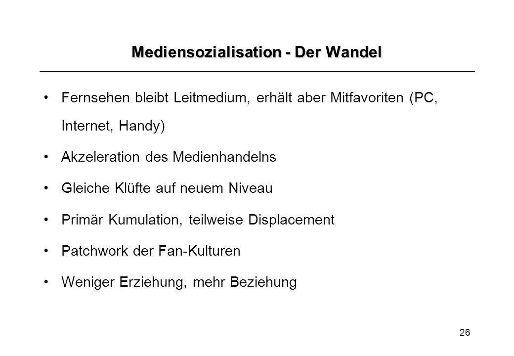 26 Mediensozialisation - Der Wandel Fernsehen bleibt Leitmedium, erhält aber Mitfavoriten (PC, Internet, Handy) Akzeleration des Medienhandelns Gleich