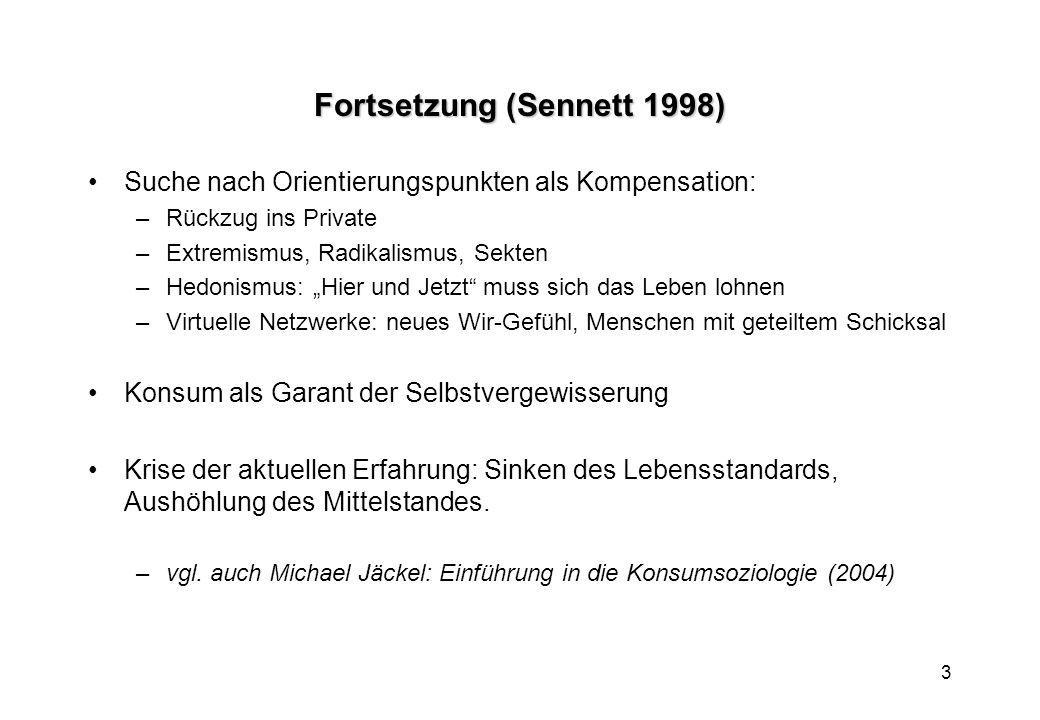 3 Fortsetzung (Sennett 1998) Suche nach Orientierungspunkten als Kompensation: –Rückzug ins Private –Extremismus, Radikalismus, Sekten –Hedonismus: Hi