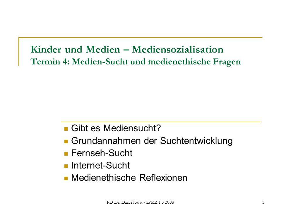PD Dr. Daniel Süss - IPMZ FS 20081 Kinder und Medien – Mediensozialisation Termin 4: Medien-Sucht und medienethische Fragen Gibt es Mediensucht? Grund