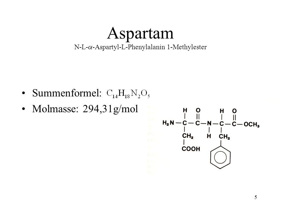 5 Aspartam N-L- -Aspartyl-L-Phenylalanin 1-Methylester Summenformel: Molmasse: 294,31g/mol