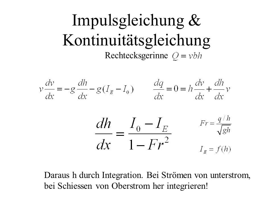 Impulsgleichung & Kontinuitätsgleichung Rechtecksgerinne Daraus h durch Integration. Bei Strömen von unterstrom, bei Schiessen von Oberstrom her integ