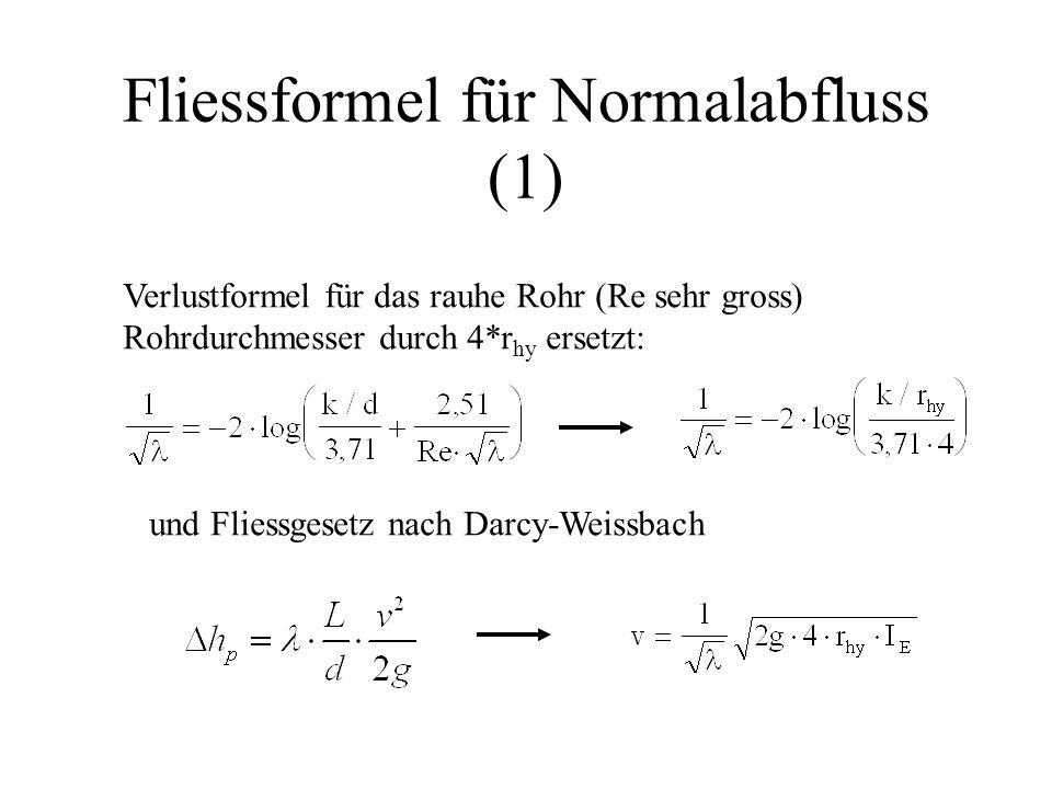 Fliessformel für Normalabfluss (1) Verlustformel für das rauhe Rohr (Re sehr gross) Rohrdurchmesser durch 4*r hy ersetzt: und Fliessgesetz nach Darcy-