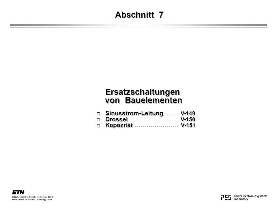 Abschnitt 7 Ersatzschaltungen Ersatzschaltungen von Bauelementen von Bauelementen Sinusstrom-Leitung V-149 Sinusstrom-Leitung........ V-149 Drossel V-