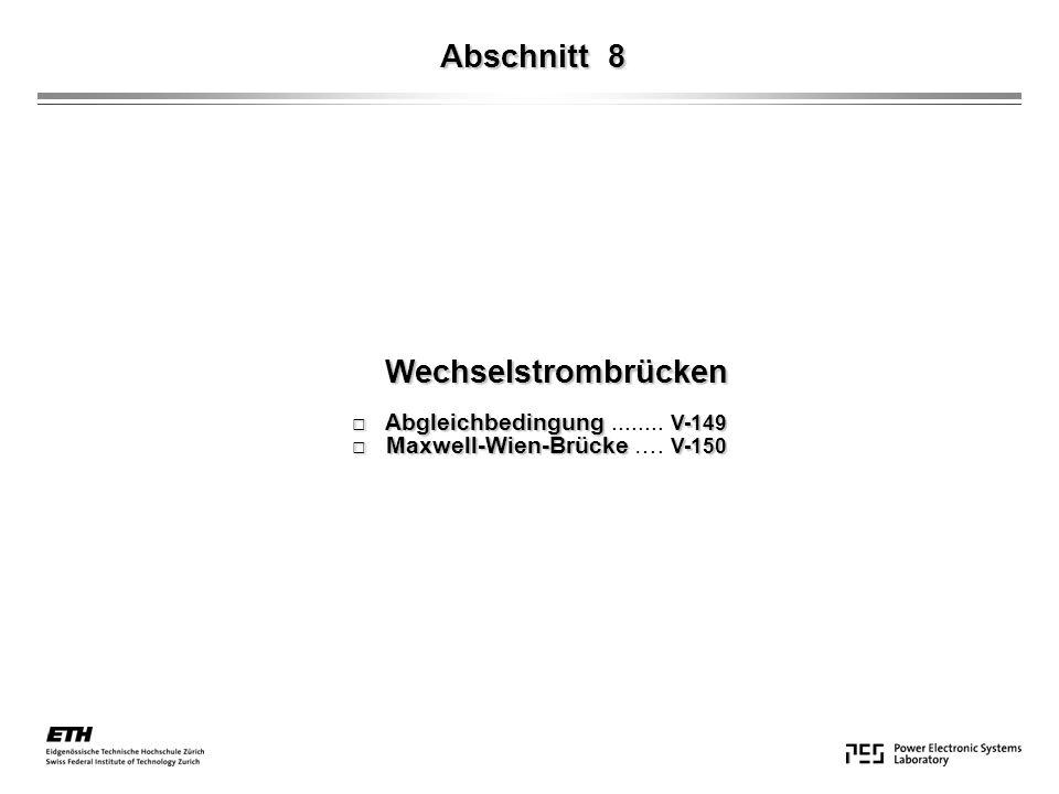 Abschnitt 8 Wechselstrombrücken Wechselstrombrücken Abgleichbedingung V-149 Abgleichbedingung........ V-149 Maxwell-Wien-Brücke V-150 Maxwell-Wien-Brü
