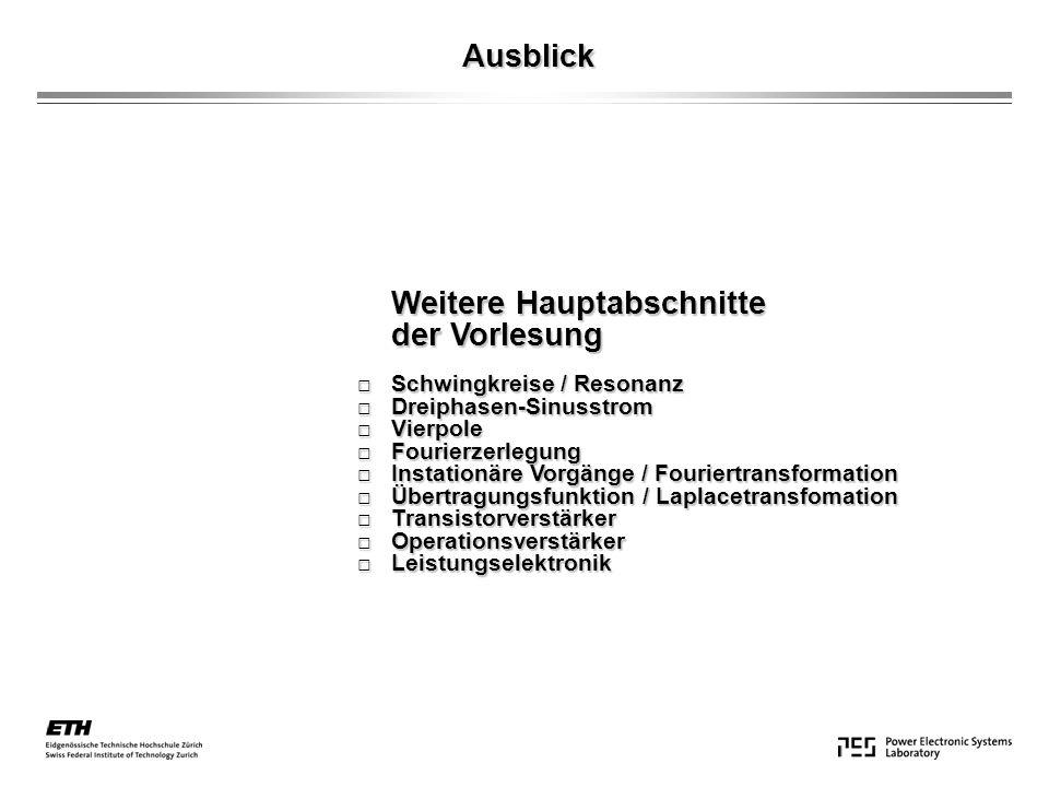Ausblick Weitere Hauptabschnitte Weitere Hauptabschnitte der Vorlesung der Vorlesung Schwingkreise / Resonanz Schwingkreise / Resonanz Dreiphasen-Sinu