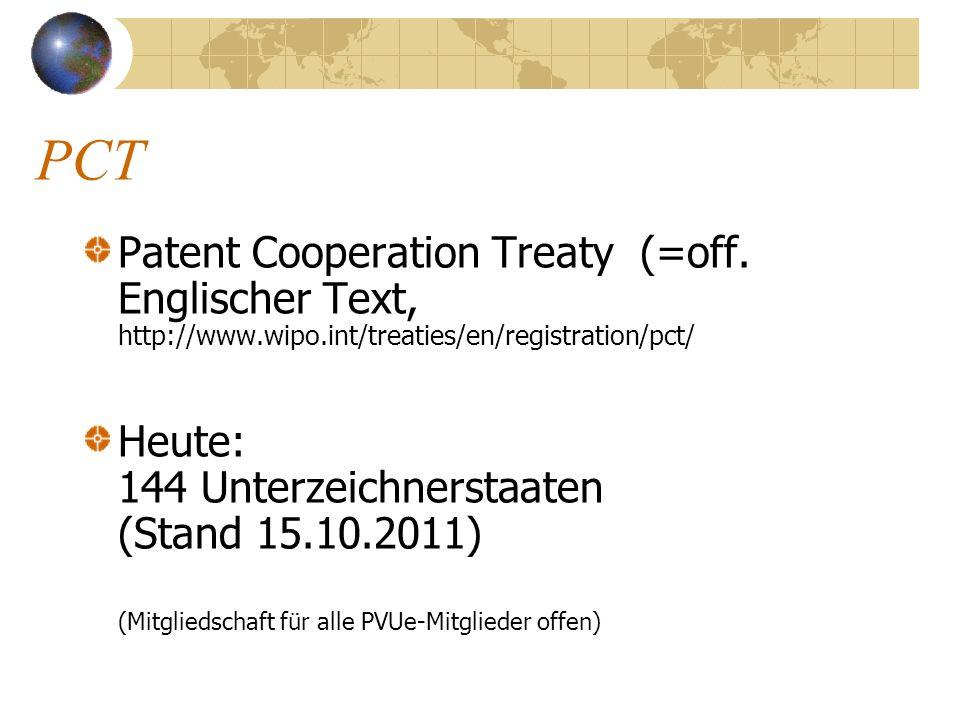 PCT Patent Cooperation Treaty (=off. Englischer Text, http://www.wipo.int/treaties/en/registration/pct/ Heute: 144 Unterzeichnerstaaten (Stand 15.10.2