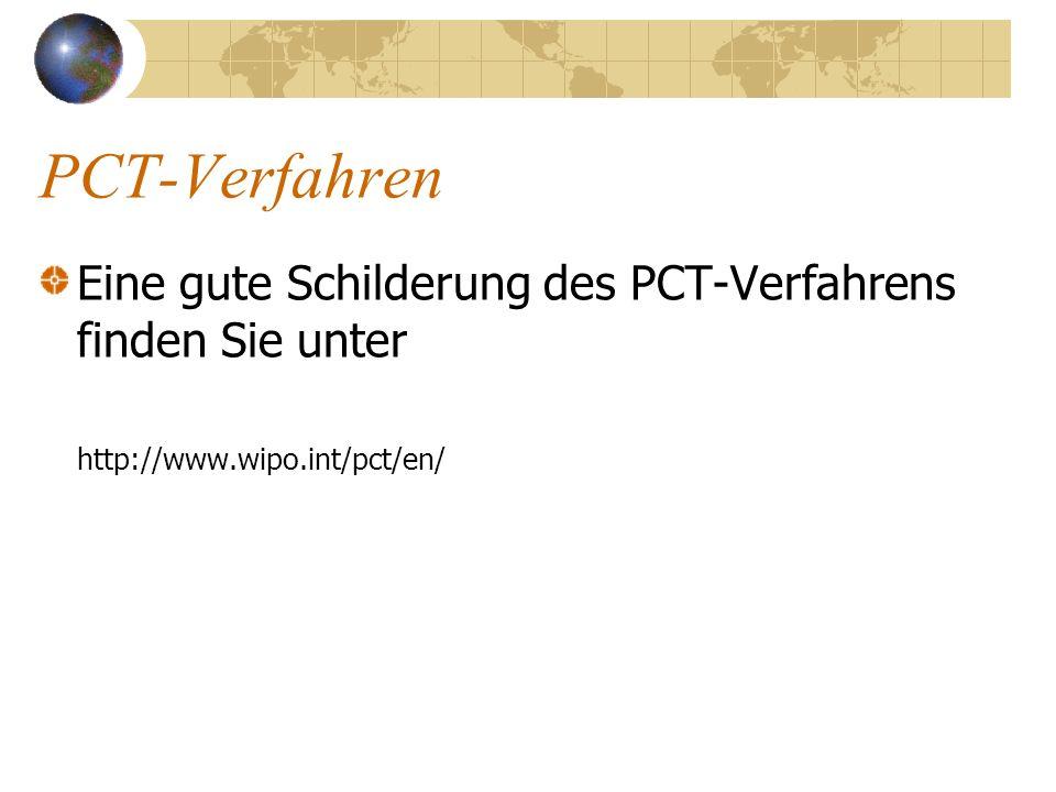 PCT-Verfahren Eine gute Schilderung des PCT-Verfahrens finden Sie unter http://www.wipo.int/pct/en/