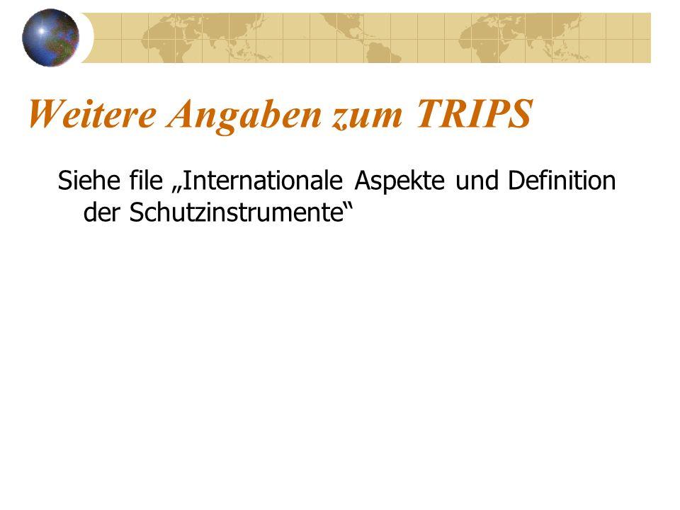 Weitere Angaben zum TRIPS Siehe file Internationale Aspekte und Definition der Schutzinstrumente