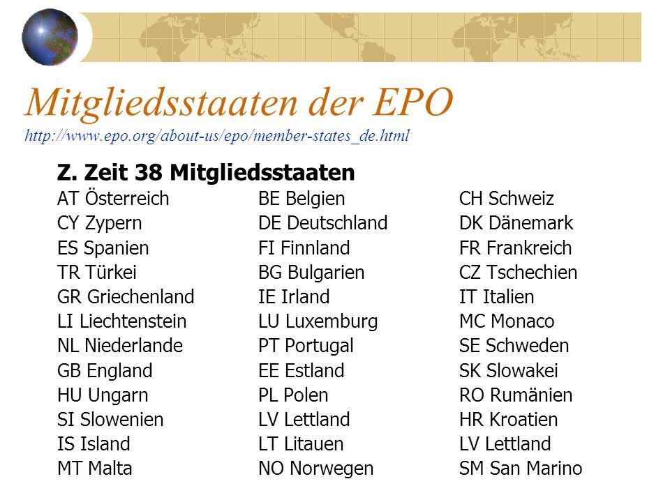 Mitgliedsstaaten der EPO http://www.epo.org/about-us/epo/member-states_de.html Z. Zeit 38 Mitgliedsstaaten AT ÖsterreichBE BelgienCH Schweiz CY Zypern