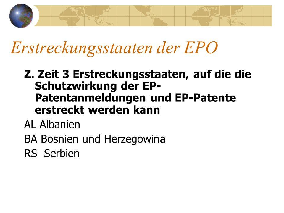 Erstreckungsstaaten der EPO Z. Zeit 3 Erstreckungsstaaten, auf die die Schutzwirkung der EP- Patentanmeldungen und EP-Patente erstreckt werden kann AL