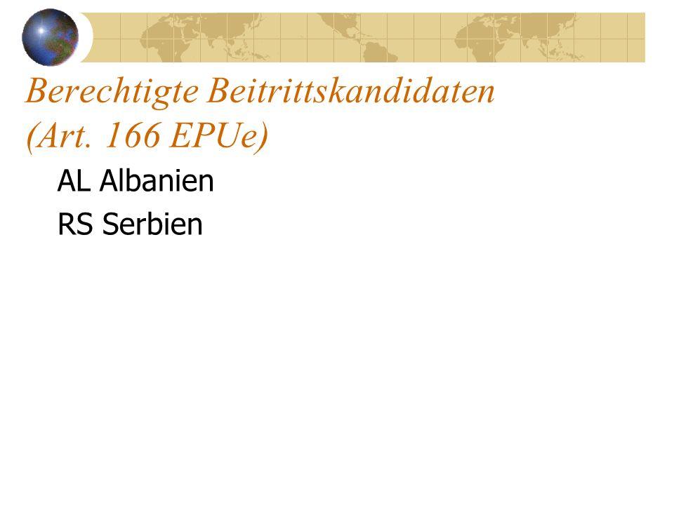 Berechtigte Beitrittskandidaten (Art. 166 EPUe) AL Albanien RS Serbien