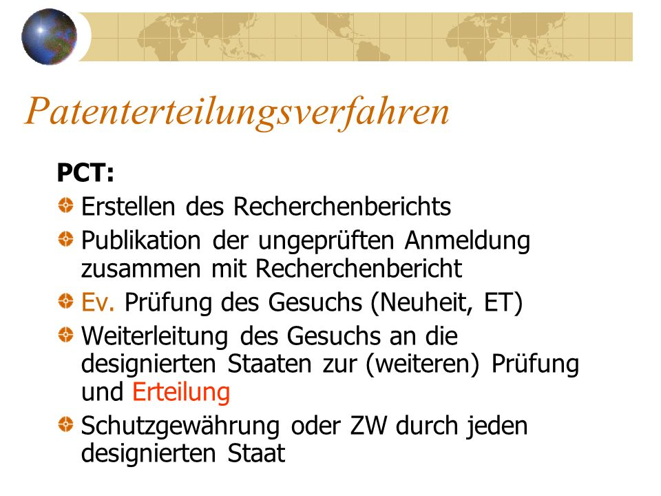 Patenterteilungsverfahren PCT: Erstellen des Recherchenberichts Publikation der ungeprüften Anmeldung zusammen mit Recherchenbericht Ev. Prüfung des G